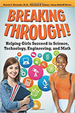 Breaking Through!: Helping Girls Succeed in Science, Technology, Engineering, and Math, by Harriet S. Mosatche, PhD, Elizabeth Lawner, Susan Matloff-Nieves