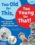 Too Old for This, Too Young for That! Your Survival Guide for the Middle-School Years, by Harriet S. Mosatche, PhD