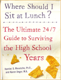 Where Should I Sit at Lunch? The Ultimate 24/7 Guide to Surviving the High School Years, by Harriet S. Mosatche, PhD